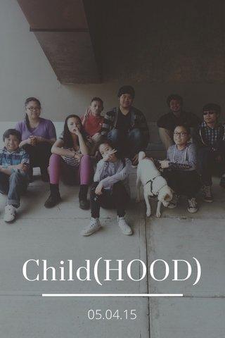 Child(HOOD) 05.04.15