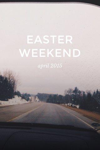 EASTER WEEKEND april 2015