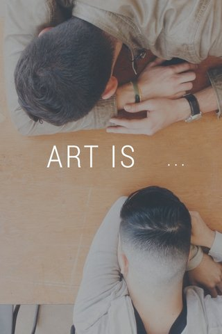 ART IS ...