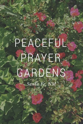 PEACEFUL PRAYER GARDENS Santa Fe, NM