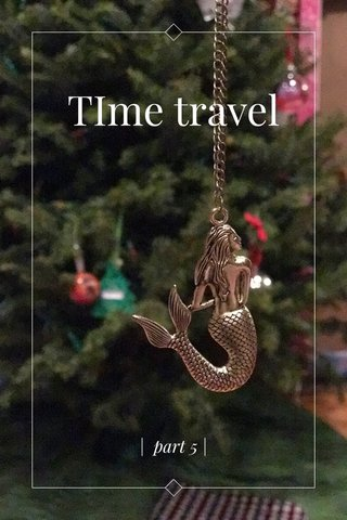 TIme travel | part 5 |