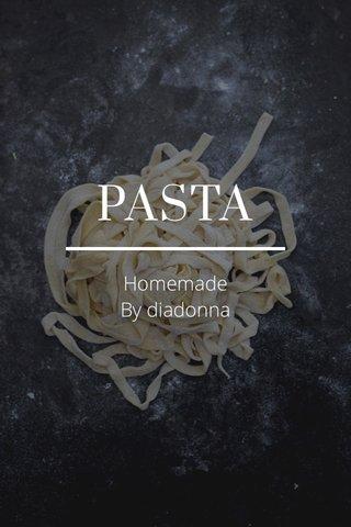 PASTA Homemade By diadonna