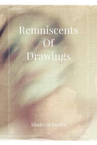 Remniscents Of Drawings Shades of Reality