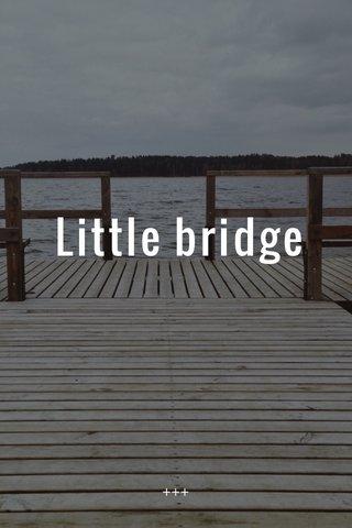 Little bridge +++