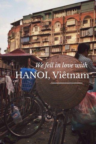 HANOI, Viêtnam We fell in love with