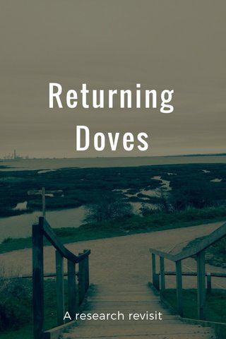 Returning Doves A research revisit
