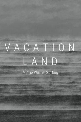 VACATIONLAND Maine Winter Surfing