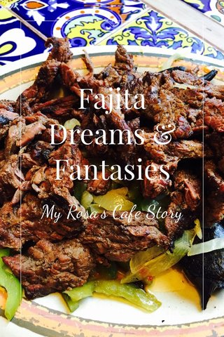 Fajita Dreams & Fantasies My Rosa's Cafe Story