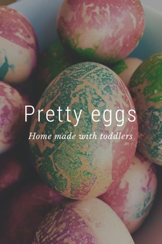 Pretty eggs Home made with toddlers