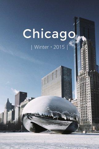 Chicago | Winter • 2015 |