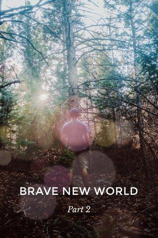 BRAVE NEW WORLD Part 2