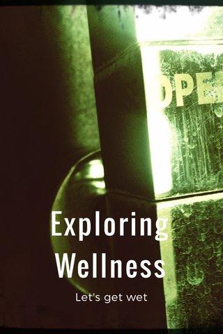 Exploring Wellness Let's get wet