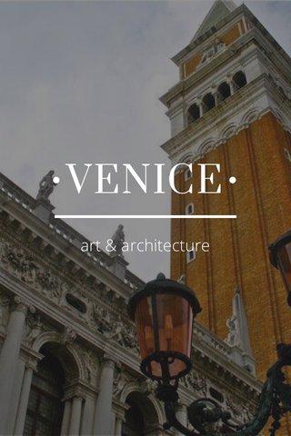 •VENICE• art & architecture