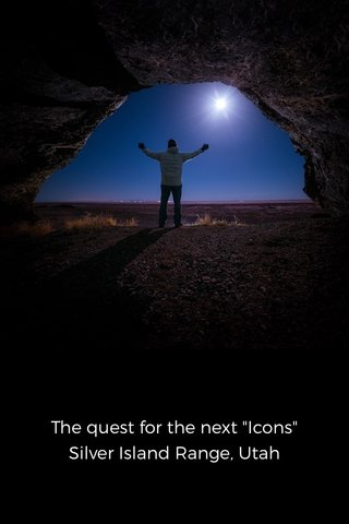 "The quest for the next ""Icons"" Silver Island Range, Utah"