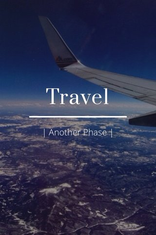 Travel | Another Phase |