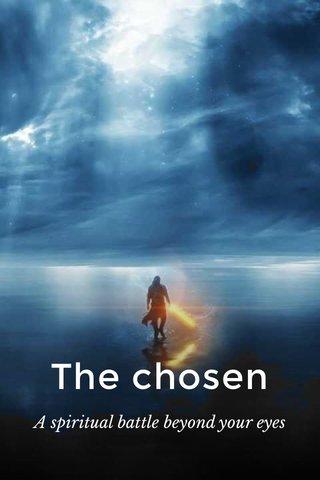 The chosen A spiritual battle beyond your eyes