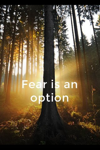 Fear is an option