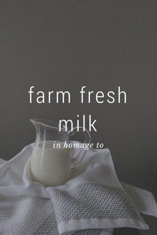 farm fresh milk in homage to
