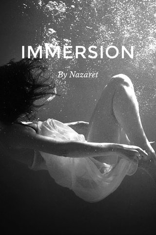 IMMERSION By Nazaret