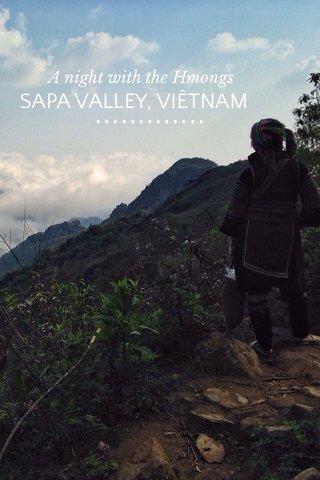 ............. SAPA VALLEY, VIÊTNAM A night with the Hmongs