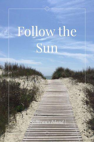 Follow the Sun | Sullivan's Island |