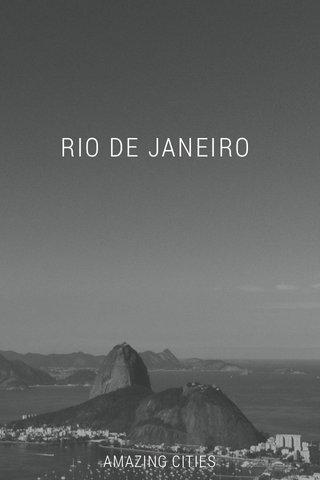 RIO DE JANEIRO AMAZING CITIES