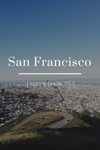San Francisco | spring break '15 |