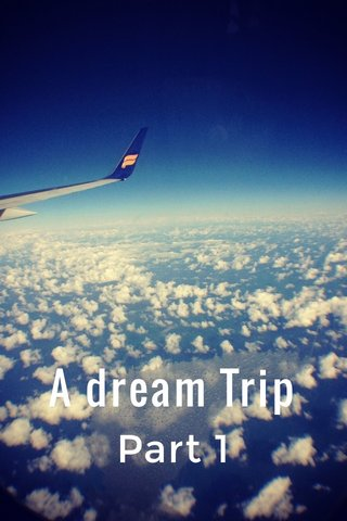 A dream Trip Part 1