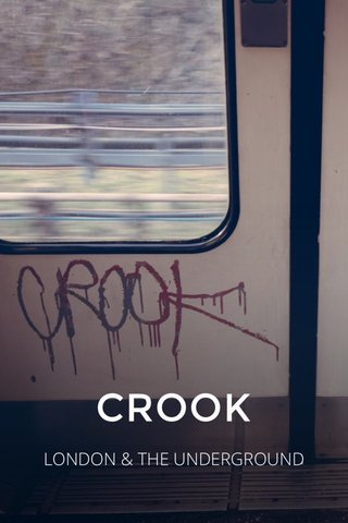 CROOK LONDON & THE UNDERGROUND