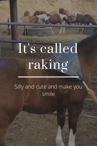 It's called raking Silly and cute and make you smile