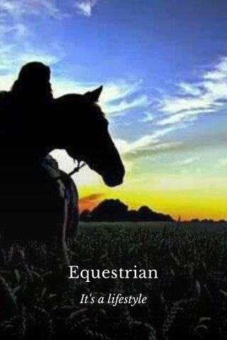 Equestrian It's a lifestyle