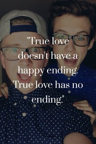 """""""True love doesn't have a happy ending. True love has no ending."""""""