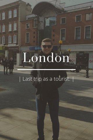London | Last trip as a tourist. |