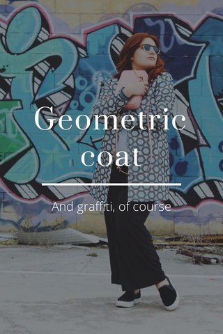 Geometric coat And graffiti, of course