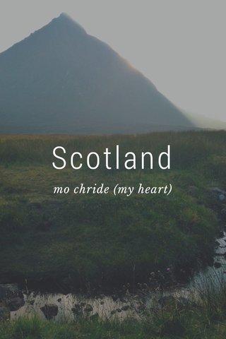 Scotland mo chride (my heart)