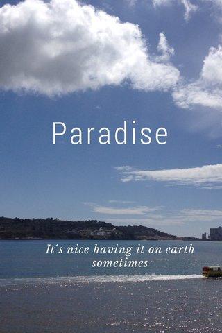 Paradise It´s nice having it on earth sometimes