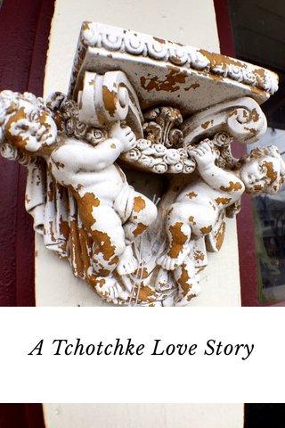 A Tchotchke Love Story
