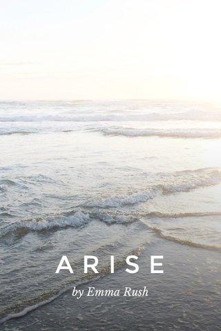 ARISE by Emma Rush