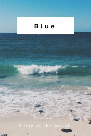 Blue A day at the beach