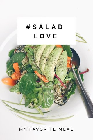#SALAD LOVE MY FAVORITE MEAL