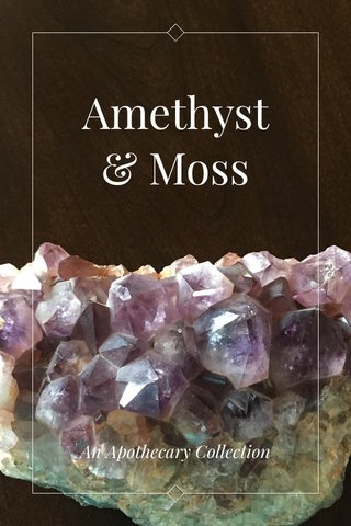 Amethyst & Moss An Apothecary Collection