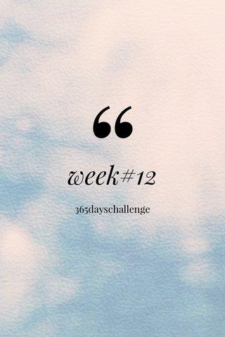 week#12 365dayschallenge
