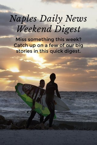 Naples Daily News Weekend Digest Miss something this week? Catch up on a few of our big stories in this quick digest.