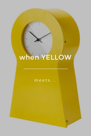 when YELLOW meets...