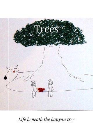 Trees Life beneath the banyan tree