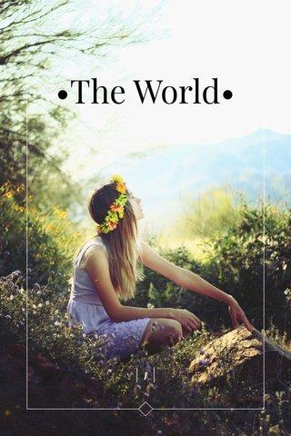 •The World• |1|