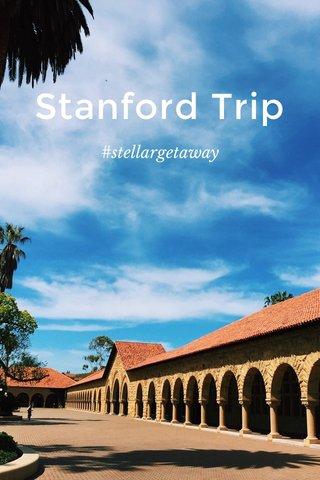 Stanford Trip #stellargetaway