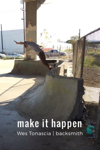 make it happen Wes Tonascia | backsmith