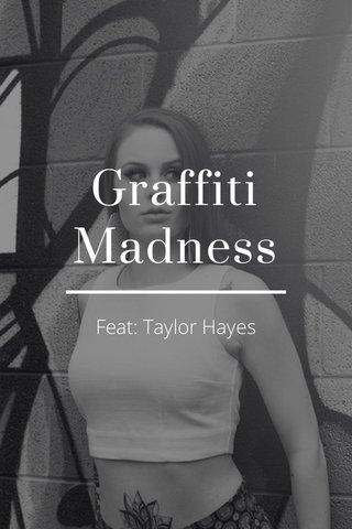 Graffiti Madness Feat: Taylor Hayes