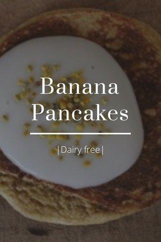Banana Pancakes |Dairy free|